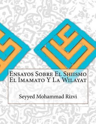 Ensayos Sobre El Shiismo El Imamato y La Wilayat by Seyyed Mohammad Rizvi image