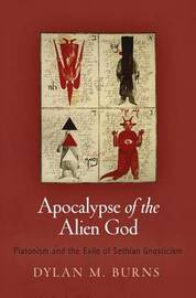 Apocalypse of the Alien God by Dylan M. Burns
