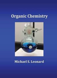 Organic Chemistry by Michael S Leonard