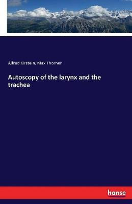 Autoscopy of the Larynx and the Trachea by Alfred Kirstein
