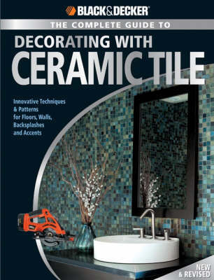 The Complete Guide to Decorating with Ceramic Tile (Black & Decker) by Jerri Farris