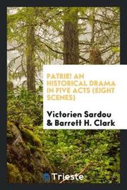 Patrie! an Historical Drama in Five Acts (Eight Scenes) by Victorien Sardou image