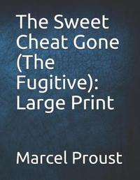 The Sweet Cheat Gone (the Fugitive) by Marcel Proust
