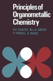 Principles of Organometallic Chemistry by G.E. Coates