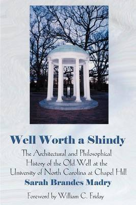 Well Worth a Shindy: The Architectural and Philosophical History of the Old Well at the University of North Carolina at Chapel Hill by Sarah Brandes Madry image