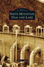 Smith Mountain Dam and Lake by James A Nagy