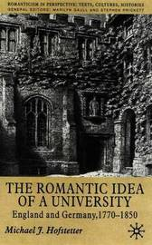 The Romantic Idea of a University by Michael J. Hofstetter