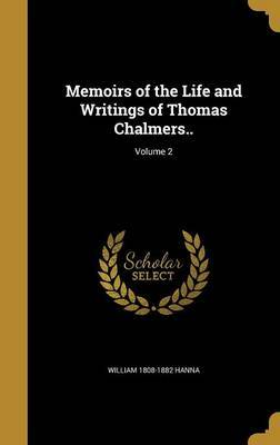 Memoirs of the Life and Writings of Thomas Chalmers..; Volume 2 by William 1808-1882 Hanna image