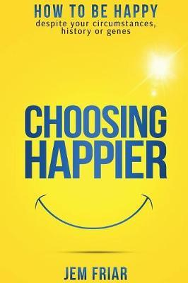 Choosing Happier by Jem Friar image