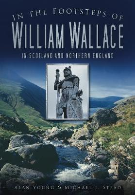 In the Footsteps of William Wallace by Alan Young