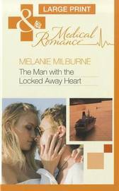 The Man with the Locked Away Heart by Melanie Milburne