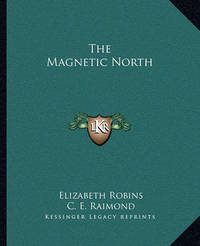 The Magnetic North by C. E. Raimond