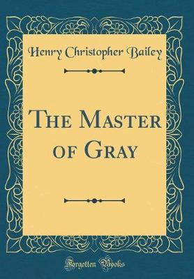The Master of Gray (Classic Reprint) by Henry Christopher Bailey image