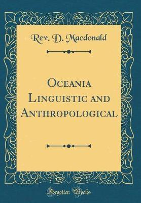 Oceania Linguistic and Anthropological (Classic Reprint) by Rev D MacDonald image