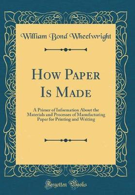 How Paper Is Made by William Bond Wheelwright