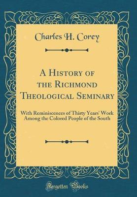 A History of the Richmond Theological Seminary by Charles H. Corey image
