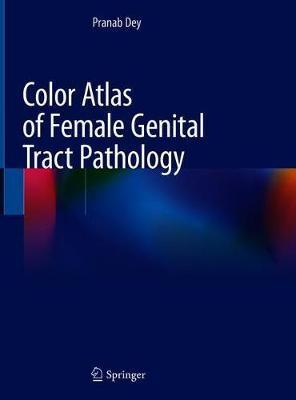 Color Atlas of Female Genital Tract Pathology by Pranab Dey