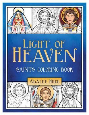 Light of Heaven Saints Coloring Book by Adalee Hude