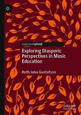 Exploring Diasporic Perspectives in Music Education by Ruth Iana Gustafson
