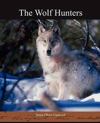 The Wolf Hunters by James Oliver Curwood image