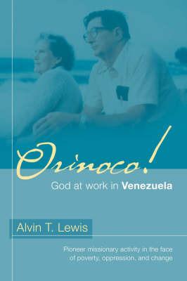 Orinoco! God at Work in Venezuela by Alvin, T Lewis