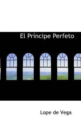 El Principe Perfeto by Lope , de Vega