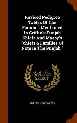 Revised Pedigree Tables of the Families Mentioned in Griffin's Punjab Chiefs and Massy's Chiefs & Families of Note in the Punjab.