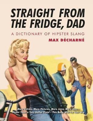 Straight From The Fridge Dad by Max Decharne