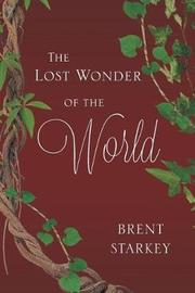 The Lost Wonder of the World by Brent Starkey image