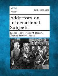 Addresses on International Subjects by Elihu Root