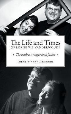 The Life and Times of Lorne W P Vanderwoude by Lorne W.P. Vanderwoude image