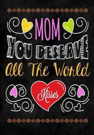 Mom You Deserve All the World by Pretty Notebooks image