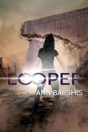 Looper by Ann Bakshis