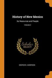 History of New Mexico by George B Anderson