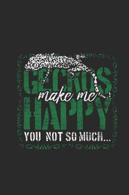 Geckos Make Me Happy You Not So Much by Gecko Publishing