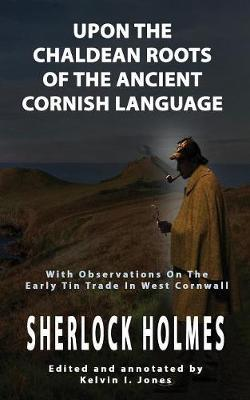 Upon the Chaldean Roots of the Ancient Cornish Language by Kelvin I. Jones