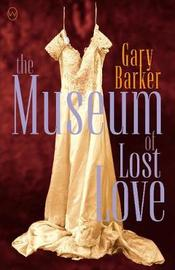 The Museum Of Lost Love by Gary Barker