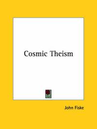 Cosmic Theism by John Fiske