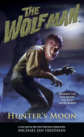 The Wolf Man: Volume 1: Hunter's Moon by Michael Jan Friedman image