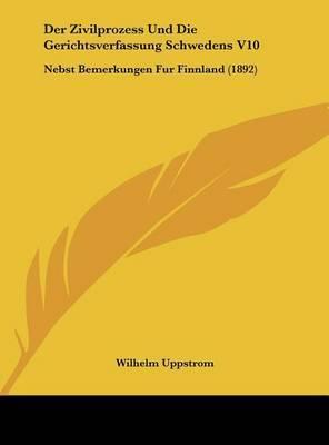 Der Zivilprozess Und Die Gerichtsverfassung Schwedens V10: Nebst Bemerkungen Fur Finnland (1892) by Wilhelm Uppstrom image