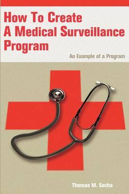 How to Create a Medical Surveillance Program: An Example of a Program by Thomas M. Socha