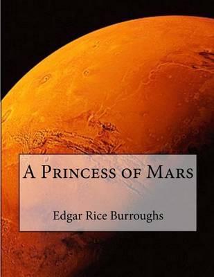 A Princess of Mars by Edgar , Rice Burroughs