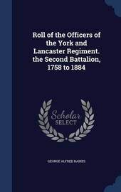 Roll of the Officers of the York and Lancaster Regiment. the Second Battalion, 1758 to 1884 by George Alfred Raikes