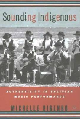 Sounding Indigenous by Michelle Bigenho