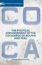 The Political Empowerment of the Cocaleros of Bolivia and Peru by Ursula Durand Ochoa