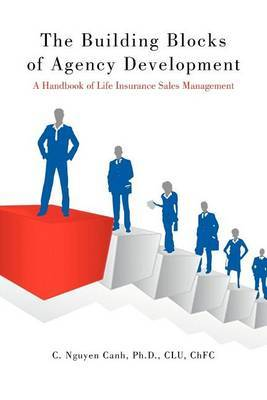The Building Blocks of Agency Development by C. Nguyen Canh Ph.D. CLU ChFC