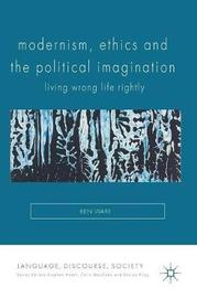 Modernism, Ethics and the Political Imagination by Ben Ware
