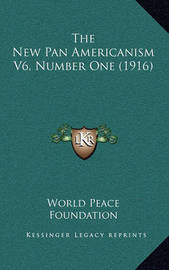 The New Pan Americanism V6, Number One (1916) by World Peace Foundation