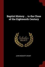 Baptist History ... to the Close of the Eighteenth Century by John Mockett Cramp image