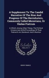 A Supplement to the Candid Narrative of the Rise and Progress of the Herrnhuters, Commonly Called Moravians, or Unitas Fratrum by Henry Rimius image